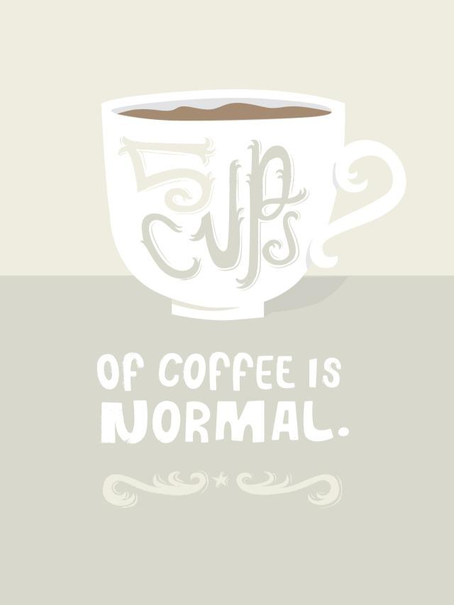 """""""5 xícaras de café é normal."""" - e não é?"""